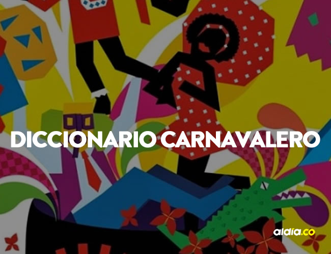 El diccionario le ayudará a entender mejor el Carnaval   ALDÍA.CO-Carnaval S.A.