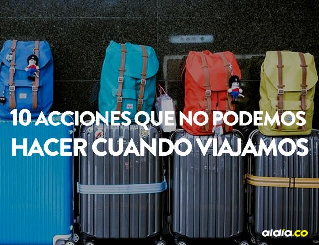 Viajar es sin duda una de las mejores experiencias, pero estas cosas deberíamos evitarlas a toda costa   Cortesía